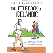 The Little Book of Icelandic: On the idiosyncrasies, delights, and sheer tyranny of the Icelandic language