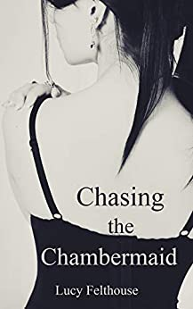Chasing the Chambermaid: A Contemporary Reverse Harem Romance Novella by [Felthouse, Lucy]