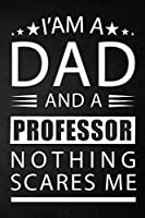 i'am a dad and a professor nothing scares me: a special gift for professor father - Lined Notebook / Journal Gift, 120 Pages, 6x9, Soft Cover, Matte Finish