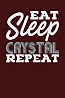Eat Sleep Crystal Repeat: Dark Red, White Design, Blank College Ruled Line Paper Journal Notebook for Project Managers and Their Families. (Agile and Scrum 6 X 9 Inch Composition Book: Journal Diary for Writing and Notes)