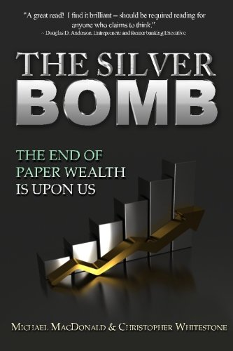 Download The Silver Bomb: The End of Paper Wealth Is upon Us 1475185278