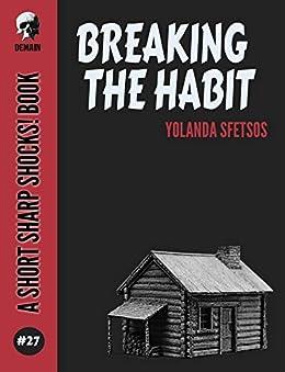 Breaking The Habit (Short Sharp Shocks! Book 27) by [Sfetsos, Yolanda]