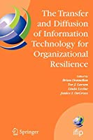 The Transfer and Diffusion of Information Technology for Organizational Resilience: IFIP TC8 WG 8.6 International Working Conference, June 7-10, 2006, Galway, Ireland (IFIP Advances in Information and Communication Technology)