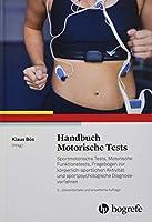 Handbuch Motorische Tests: Sportmotorische Tests, Motorische Funktionstests, Frageboegen zur koerperlich-sportlichen Aktivitaet und sportpsychologische Diagnoseverfahren
