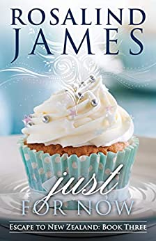 Just For Now (Escape to New Zealand Book 3) by [James, Rosalind]