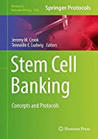 Stem Cell Banking: Concepts and Protocols (Methods in Molecular Biology)