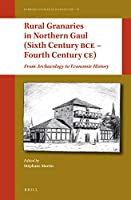 Rural Granaries in Northern Gaul (5th Century BCE – 4th Century CE): From Archaeology to Economic History (Radboud Studies in Humanities)