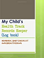 My Child's Health Track Record Keeper (Log book): Great for keeping track of Baby's schedule and health, record your child's immunizations, measurements and percentiles, illnesses, doctors' instructions (and questions to remember t