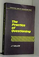 The Practice of Questioning (International Series on Communication Skills)