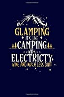 Glamping It's Like Camping With Electricity Wine And Much Less Dirt: Fun Family Camping RV Journal for Summer Vacation | Camper Notebook Keep Memories Diary Record | 120 pages 6x9