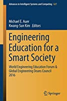 Engineering Education for a Smart Society: World Engineering Education Forum & Global Engineering Deans Council 2016 (Advances in Intelligent Systems and Computing)