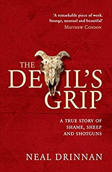 The Devil's Grip: A true story of shame, sheep and shotguns by [Drinnan, Neal]