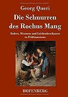 Die Schnurren des Rochus Mang: Baders, Messners und Leichenbeschauers zu Froettmannsau