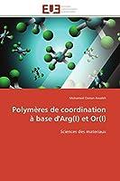 Polymères de Coordination À Base d'Arg(i) Et Or(i) (Omn.Univ.Europ.)