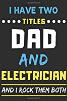 I Have Two Titles Dad And Electrician And I Rock Them Both: lined notebook,funny Electrician gift