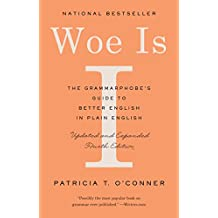 Woe Is I: The Grammarphobe's Guide to Better English in Plain English (Fourth Edition)