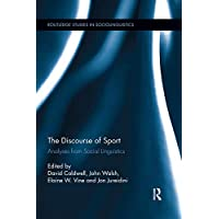 The Discourse of Sport: Analyses from Social Linguistics (Routledge Studies in Sociolinguistics)
