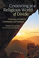 Coexisting in a Religious World of Divide: A Journey of Faith in Christianity and Judaism