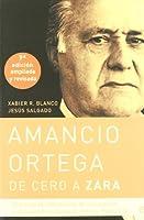 Amancio Ortega, de cero a Zara : con toda la información de la sucesión y el nuevo presidente de Inditex, Pablo Isla