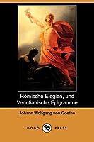 Romische Elegien, Und Venetianische Epigramme