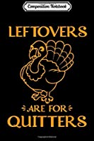 Composition Notebook: Leftovers Are For Quitters Turkey Thanksgiving Day Gift  Journal/Notebook Blank Lined Ruled 6x9 100 Pages