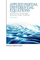 Applied Partial Differential Equations with Fourier Series and Boundary Value Problems (Classic Version) (5th Edition) (Pearson Modern Classics for Advanced Mathematics Series)