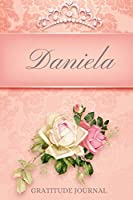 Daniela Gratitude Journal: Floral Design Personalized with Name and Prompted, for Women (Being Grateful)