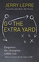 Go the Extra Yard: Empower the champion within you: 7 Keys to victory for the game of life