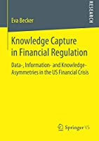 Knowledge Capture in Financial Regulation: Data-, Information- and Knowledge-Asymmetries in the US Financial Crisis