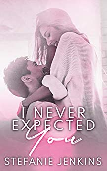 I Never Expected You by [Jenkins, Stefanie]