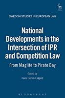National Developments in the Intersection of IPR and Competition Law: From Maglite to Pirate Bay (Swedish Studies in European Law)