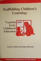 Scaffolding Children's Learning: Vygotsky and Early Childhood Education (Naeyc Research into Practice Series, V. 7)