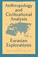 Anthropology and Civilizational Analysis (Suny Series, Pangaea II: Global/Local Studies)