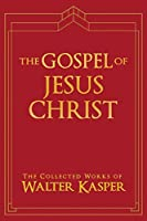 The Gospel of Jesus Christ (Collected Works of Walter Kasper)