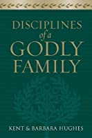 Disciplines for a Godly Family