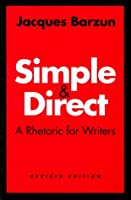 Simple & Direct: A Rhetoric for Writers