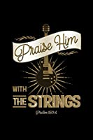 Praise Him With The Strings Psalms 150:4: Blank Lined Journal Notebook, 200 Pages, Soft Matte Cover, 6 x 9