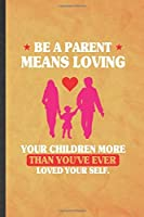 Be a Parent Means Loving Your Children More Than You've Ever Loved Yourself: Funny Lined Father Mother Parents Notebook/ Journal, Graduation Appreciation Souvenir Inspiration Gag Gift, Stylish Graphic 110 Pages