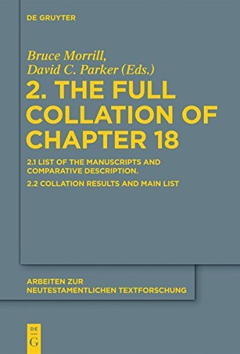 2. The Full Collation of Chapter 18: 2.1. List of the Manuscripts and Comparative Description. 2.2. Collation Results and Main List: V. Band 2 (Arbeiten zur neutestamentlichen Textforschung)