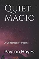 Quiet Magic: A Collection of Poems