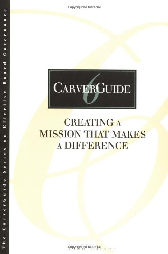 Download CarverGuide, Creating a Mission That Makes a Difference (J-B Carver Board Governance Series) 0787903027