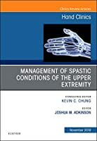 Management of Spastic Conditions of the Upper Extremity, An Issue of Hand Clinics, 1e (The Clinics: Orthopedics)