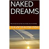 NAKED DREAMS: we can touch,  we can feel, we can taste, we can remember (English Edition)