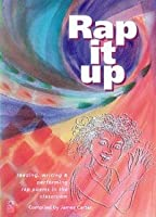 Rap it Up: Reading, Writing and Performing Rap Poems in the Classroom