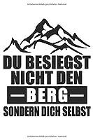 Du Besiegst nicht den Berg, Sondern Dich Selbst: Berge Wandern Bergsport Alpen- Notizbuch - 6x9 Zoll - Karriert - 120 Seiten