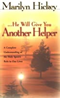 He Will Give You Another Helper (John 4:16): A Complete Understanding of the Holy Spirit's Role in Our Lives