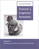 Toward a Cognitive Semantics: Typology and Process in Concept Structuring (Language, Speech, and Communication)