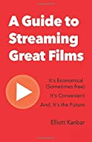 A Guide to Streaming Great Films: It's Economical (Sometimes free) It's Convenient And, It's the Future