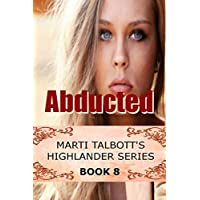 Abducted: Book 8 (Marti Talbott's Highlander Series