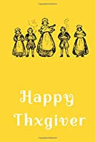 Happy Thxgiver: gratitude journal thanksgiving diary book notebook pages perfect gift cover planner blank writing paper notes monthly page comic can lined write history will drawing matte year great